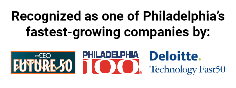 Recognized as one of Philadelphia's fastest-growing companies by: Philly100, Deloitte, SmartCEO Magazine